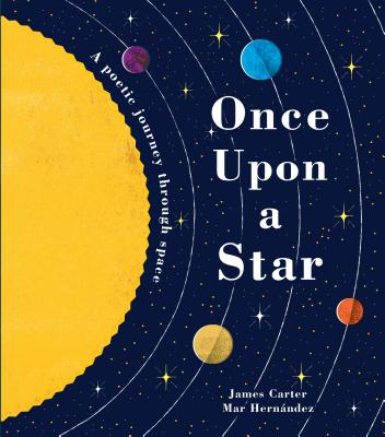 Once Upon a Star: a Poetic Journey Through Space by James Carter