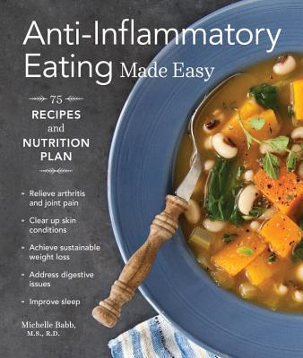 Anti-Inflammatory Eating Made Easy: 75 Recipes and Nutrition Plan Cover Image