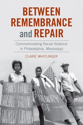 Between Remembrance and Repair: Commemorating Racial Violence in Philadelphia, Mississippi Cover Image
