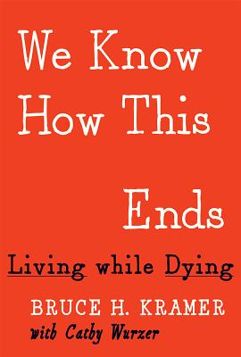 We Know How This Ends: Living While Dying Cover Image
