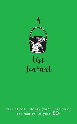 A Bucket List Journal (for your 50s): Fill it with things you'd like to do now you're in your 50s Cover Image