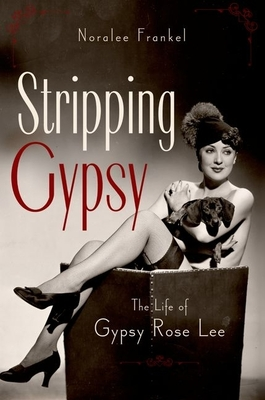 Stripping Gypsy: The Life of Gypsy Rose Lee Cover Image