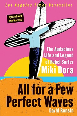 All for a Few Perfect Waves: The Audacious Life and Legend of Rebel Surfer Miki Dora Cover Image