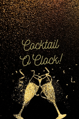 Cocktail O'Clock!: Personalized Cocktail Recipe Book to Write in With Humorous Quotes Cover Image