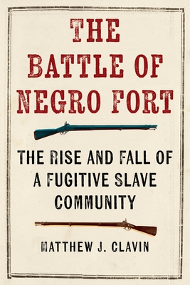 The Battle of Negro Fort: The Rise And Fall Of A Fugitive Slave Community Cover Image