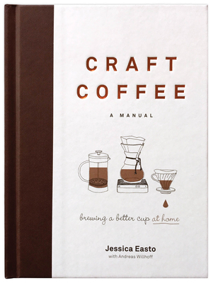Craft Coffee: A Manual: Brewing a Better Cup at Home Cover Image