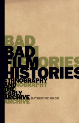 Bad Film Histories: Ethnography and the Early Archive Cover Image