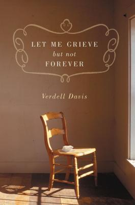 Let Me Grieve, But Not Forever: A Journey Out of the Darkness of Loss Cover Image