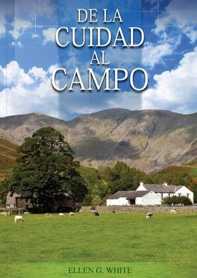 De la Ciudad al Campo: (Preparación para la crisis final y para los eventos del tiempo final, salid de la ciudades y mucho mas...) Cover Image
