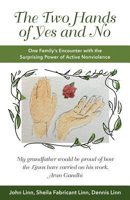 The Two Hands of Yes and No: One Family's Encounter with the Surprising Power of Active Nonviolence Cover Image