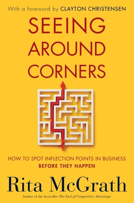 Seeing Around Corners: How to Spot Inflection Points in Business Before They Happen Cover Image