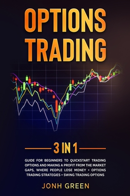 Options trading: 3 in 1: Guide for beginners to QuickStart trading options and making a profit from the market gaps, where people lose Cover Image