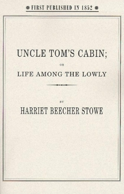 Uncle Tom's Cabin: Or, Life Among the Lowly Cover Image