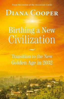 Birthing A New Civilization: Transition to the New Golden Age in 2032 Cover Image