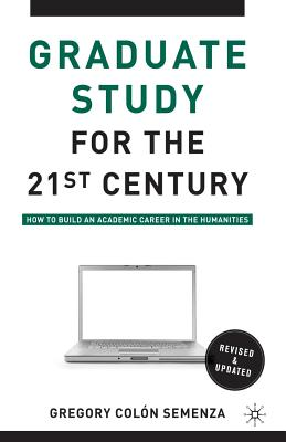 Graduate Study for the Twenty-First Century: How to Build an Academic Career in the Humanities Cover Image