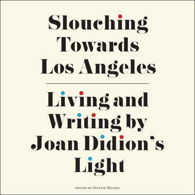 Slouching Towards Los Angeles Lib/E: Living and Writing by Joan Didion's Light Cover Image