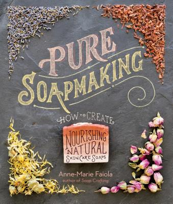 Pure Soapmaking: How to Create Nourishing, Natural Skin Care Soaps Cover Image