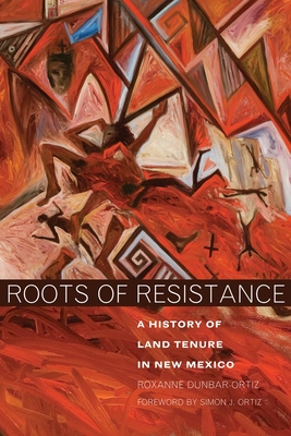 Roots of Resistance: A History of Land Tenure in New Mexico Cover Image