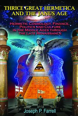 Thrice Great Hermetica and the Janus Age: Hermetic Cosmology, Finance, Politics and Culture in the Middle Ages Through the Late Renaissance Cover Image