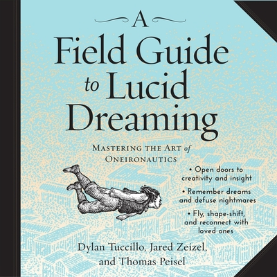 A Field Guide to Lucid Dreaming Lib/E: Mastering the Art of Oneironautics Cover Image
