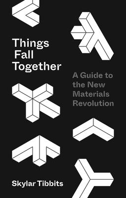 Things Fall Together: A Guide to the New Materials Revolution Cover Image