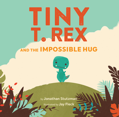 Tiny T. Rex and the Impossible Hug (Dinosaur Books, Dinosaur Books for Kids, Dinosaur Picture Books, Read Aloud Family Books, Books for Young Children) Cover Image