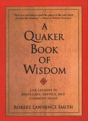 A Quaker Book of Wisdom: Life Lessons In Simplicity, Service, And Common Sense Cover Image