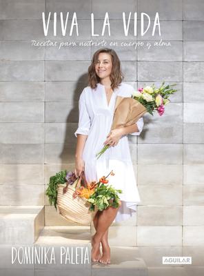 Viva la vida: Recetas para nutrirte en cuerpo y alma / Live Life: Recipes to nourish your body and soul Cover Image