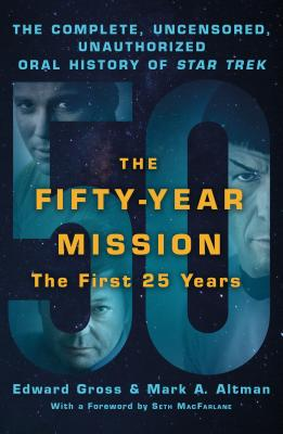 The Fifty-Year Mission: The Complete, Uncensored, Unauthorized Oral History of Star Trek: The First 25 Years Cover Image