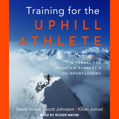 Training for the Uphill Athlete Lib/E: A Manual for Mountain Runners and Ski Mountaineers Cover Image