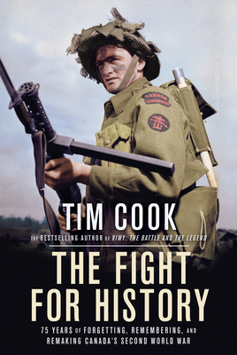The Fight for History: 75 Years of Forgetting, Remembering, and Remaking Canada's Second World War Cover Image
