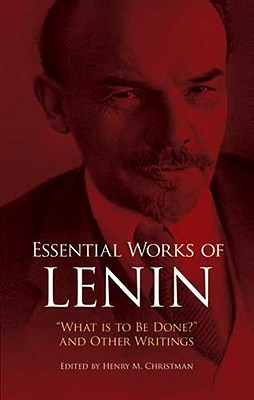 Essential Works of Lenin: What Is to Be Done? and Other Writings Cover Image