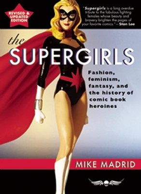 The Supergirls: Feminism, Fantasy, and the History of Comic Book Heroines Cover Image