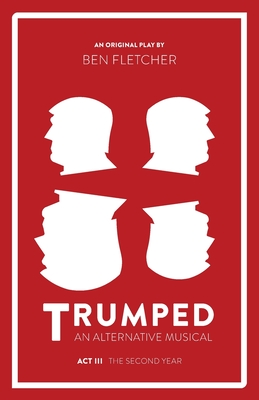 TRUMPED (An Alternative Musical), Act III: The Second Year Cover Image