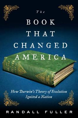 The Book That Changed America: How Darwin's Theory of Evolution Ignited a Nation Cover Image