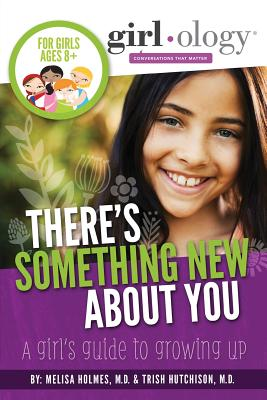 There's Something New About You: A Girl's Guide to Growing Up (Girlology) Cover Image