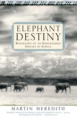 Elephant Destiny: Biography Of An Endangered Species In Africa Cover Image
