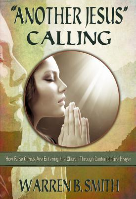 Another Jesus Calling: How False Christs Are Entering the Church Through Contemplative Prayer Cover Image