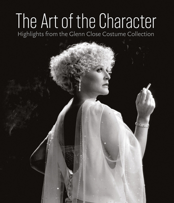 Art of the Character: Highlights from the Glenn Close Costume Collection Cover Image