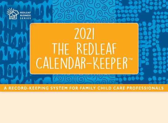 The Redleaf Calendar-Keeper 2021: A Record-Keeping System for Family Child Care Professionals Cover Image