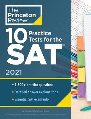 10 Practice Tests for the SAT, 2021: Extra Prep to Help Achieve an Excellent Score (College Test Preparation) Cover Image
