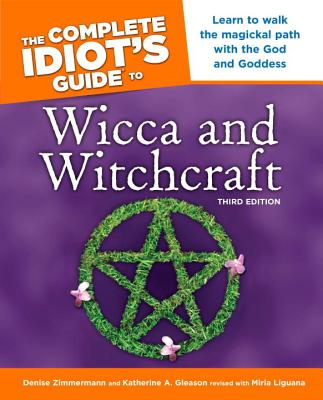 The Complete Idiot's Guide to Wicca and Witchcraft, 3rd
