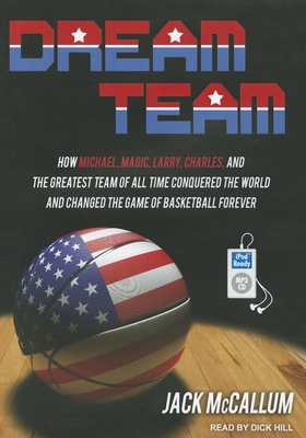 Dream Team: How Michael, Magic, Larry, Charles, and the Greatest Team of All Time Conquered the World and Changed the Game of Bask Cover Image