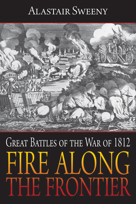 Fire Along the Frontier: Great Battles of the War of 1812 Cover Image