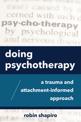 Doing Psychotherapy: A Trauma and Attachment-Informed Approach Cover Image