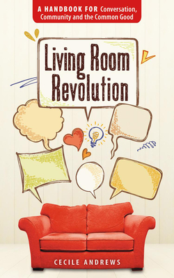 Living Room Revolution: A Handbook for Conversation, Community and the Common Good Cover Image