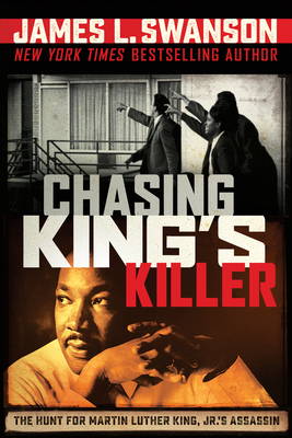 Chasing King's Killer: The Hunt for Martin Luther King, Jr.'s Assassin: The Hunt for Martin Luther King, Jr.'s Assassin Cover Image