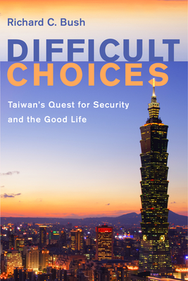 Difficult Choices: Taiwan's Quest for Security and the Good Life Cover Image