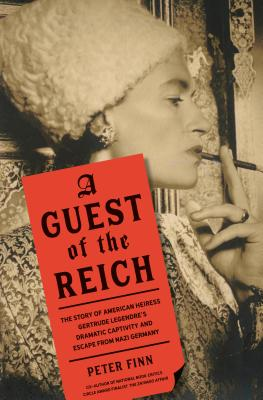 A Guest of the Reich: The Story of American Heiress Gertrude Legendre's Dramatic Captivity and Escape from Nazi Germany Cover Image