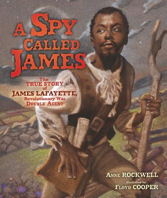 A Spy Called James: The True Story of James Armistead Lafayette, Revolutionary War Double Agent Cover Image